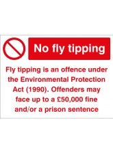 No Fly Tipping Fly Tipping Is An Offence Under the Environmental Protection Act (1990) Offenders May Face Up to a £50,000 Fine and/or a Prison Sentence